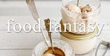 Food Fantasy / Delicious Food and Drink Inspiration