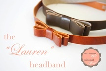 Scarves Headbands & Bows Oh My! / by Lisa Nicole