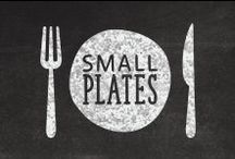 Small Plates / The food you eat before you eat your food.