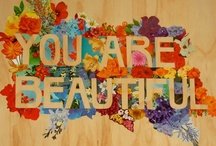 You ARE Beautiful / You are truly absolutely beautiful, don't you know? And beauty is not about changing yourself to achieve some ideal or be more socially acceptable. Real beauty, the interesting, truly pleasing kind, is about honoring the beauty within you and without you. It's about knowing that someone else's definition of 'pretty' has no hold over you.  Be Beautiful. Be YOU!