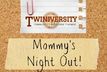 Mommy's Night Out!! / by Twiniversity Loves Families of Multiples