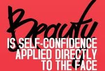 Confidence Is A Beautiful Thing / Looking good is feeling good from the inside out.