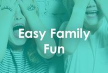 Easy Family Fun / Ideas to help you have fun with your family!