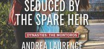Seduced by the Spare Heir / Seduced by the Spare Heir Book 3 in the Montoro Dynasty Harlequin Desire, July 2015