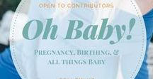 || Oh Baby - Pregnancy & Birth || / Very thing baby and pregnancy related- gear- support - doula information, hospital birth, home birth, water birth, choosing a midwife, healthy pregnancy,