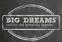 {big dreams} / These are ideas for way down the road when it's time to make upgrades to the house. Or move. Incentives to keep working hard!