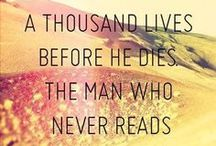 Books / A reader lives a thousand lives before he dies.