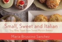 Small, Sweet and Italian / Tiny tasty treats from Sweet Maria's Bakery ( St. Martin's Press) by Maria Bruscino Sanchez