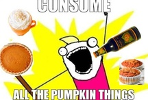 ALL the pumpkin things!!!!! / Let's see if I can be 800 pounds by Christmas.
