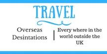Travel | Abroad / Travel destinations and days out overseas outside of the UK. Explore the world!