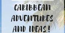 Caribbean Adventures and Ideas!
