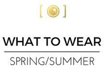 WHAT TO WEAR - SPRING / SUMMER 2016 / IDEAS FOR CLIENTS , WHAT TO WEAR GUIDE