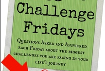 Biggest Challenge Fridays / Questions asked and answered about the biggest challenges you face on your life's journey.