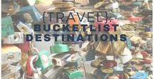 {Travel}: Bucket List Destinations / Places we still need to get to!