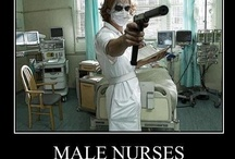 Male Nurses Rule! / Nurse, not Murse just Nurse. / by Ld Ward