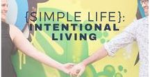 {Simple Life}: Intentional Living / Living simply is a lifestyle change. Live intentionally, and less out of habit