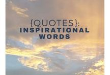 {Quotes}: Inspiring words / Words to live by; quotes and inspiring text to get you motivated and inspired!