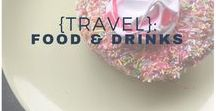 {Travel}: Food & Drinks / A bucket list of food and drinks to taste and try when you travel.