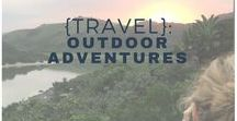 {Travel}: Outdoor Adventures / The beach and the great outdoors - let the adventure begin outside!