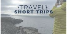 {Travel}: Short Trips / day trips, short travel, seeing everything in just a short amount of time.