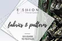 Fabrics and Patterns / All you need to know about fabrics, patterns and textures in fashion design.