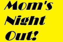 My Mom's Night Out! / Reasons that I need a mom's night out - too many to list, and I think I just added another one. Fortunately, I have the perfect night (or nights?) planned. Time to start crossing things off the bucket list!