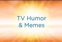 TV Humor and Memes / Inspiration, laughs and tons of fun from all of our programs!