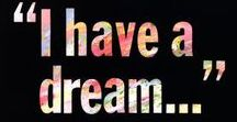 """I Have a Dream / """"Our lives begin to end the day we become silent about the things that matter.""""  ~Martin Luther King"""