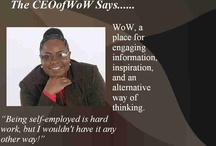 """""""The CEOofWoW Says"""" is a Blog on Building Wealth Through Passion Created by Women Obtaining Wealth / The CEOofWoW, is an Entrepreneur promoting  positive information, passion, inspiration, and the concept of pursuing your life purpose. Join us by taking a walk on the  """"WoW-Side"""". www.WomenObtainingWealth.com"""