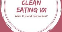 Clean Eating 101 / Clean eating; What it is and how to do it.