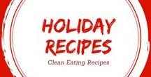 Clean Eating Holiday Recipes / Make your holidays happy and healthy with clean eating.