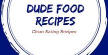 Clean Eating Dude Food Recipes / Healthy food guys love!