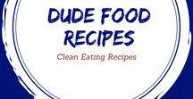 Clean Eating Dude Food Recipes / Healthy food guys love!
