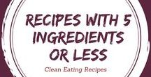 Clean Eating Recipes With 5 Ingredients or Less / Healthy food doesn't have to have long or complicated ingredient lists.