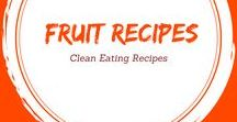 Clean Eating Fruit Recipes / Fruit is delicious, nutritious and just plain wonderful. Here's how to work more of it into your eating plan.