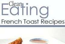 Clean Eating French Toast / Because who doesn't love french toast???!!! / by The Gracious Pantry (Tiffany McCauley)