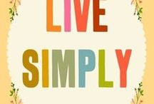 Live Simply / Have nothing in your house that you do not know to be useful or believe to be beautiful