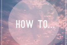 * How to... * / How to stay healthy, happy and inspired. Body, mind and soul. Life Hacks.