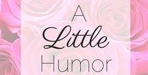   A Little Humor   / All things sassy, sarcastic and blunt