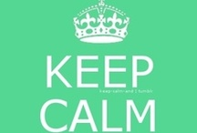 Keep Calm and.... / by Jenny Schindler
