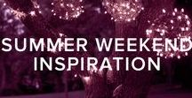 SUMMER WEEKEND INSPIRATION / Ideas and tips for the best summer weekend ever!