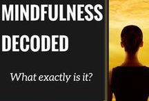 Mindfulness / Find out what mindfulness is and learn all of the health benefits of this amazing practice.