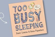 Too Busy Sleeping reviews and interviews / Too Busy Sleeping by Zanni Louise & Anna Pignataro is released by Little Hare 2015