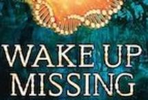 Wake Up Missing - A Science Thriller from Walker/Bloomsbury (Fall '13) / by Kate Messner
