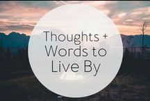 Thoughts + Words to Live By