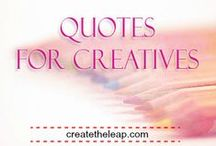Quotes For Creatives / Inspirational quotes for artists, writers and musicians.