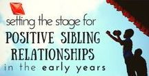 Sibling Relationships / Helping our kids develop positive sibling relationships, right from the start.