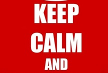 Keep Calm and ... / by Wagner F. Previtali