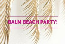 Balm Beach Party! / Inspirational to help you keep cool and beautiful this summer!
