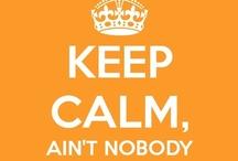 k e e p • c a l m / Keep Calm and...........